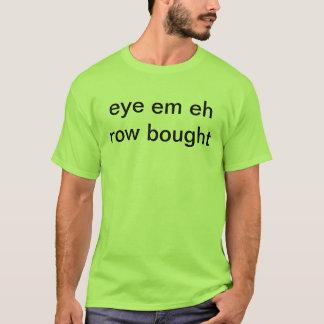 Eye Em Eh Row Bought (#iamarobot) T-Shirt