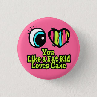 Eye Heart I Love You Like a Fat Kid Loves Cake Button