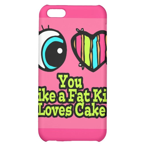 Eye Heart I Love You Like a Fat Kid Loves Cake Cover For iPhone 5C