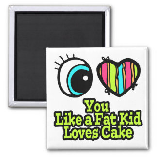 Eye Heart I Love You Like a Fat Kid Loves Cake Magnet