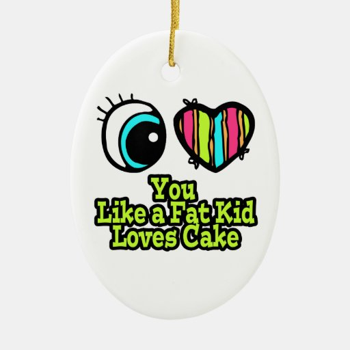 Eye Heart I Love You Like a Fat Kid Loves Cake Christmas Ornaments