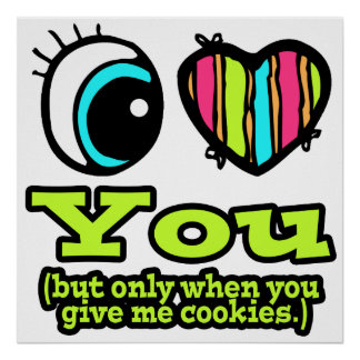 Eye Heart I Love You Only When You Give Cookies Print