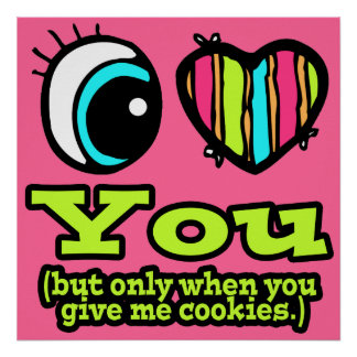 Eye Heart I Love You Only When You Give Cookies Posters