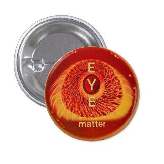 EYE matter Pinback Button
