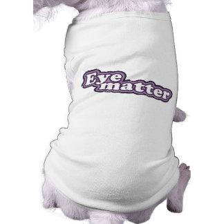 """Eye Matter"" Say What? T-Shirt"