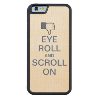 Eye Roll and Scroll On Snarky Facebook Carved® Maple iPhone 6 Bumper Case