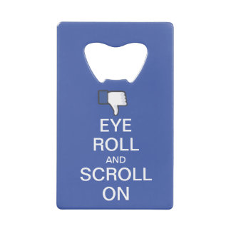 Eye Roll and Scroll On Snarky Facebook Credit Card Bottle Opener