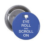 Eye Roll and Scroll On Snarky Facebook Pinback Button