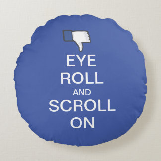 Eye Roll and Scroll On Snarky Facebook Round Pillow