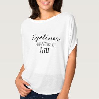 Eyeliner sharp enough to kill tee shirt