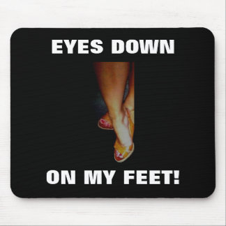 EYES DOWN ON MY FEET! MOUSE PAD