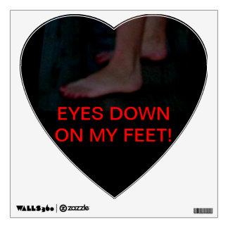 EYES DOWN ON MY FEET! WALL STICKER