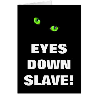 EYES DOWN SLAVE! CARD