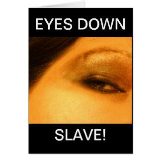 EYES DOWN SLAVE! GREETING CARDS