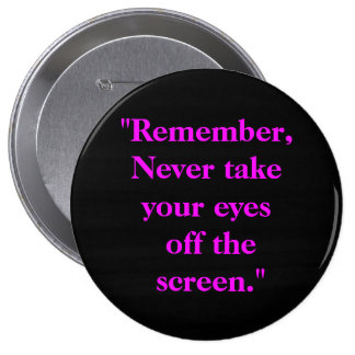 Eyes Off The Screen Pinback Button
