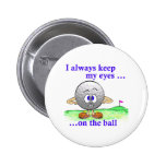 Eyes on the Ball Pinback Buttons