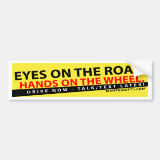EYES ON THE ROAD, HANDS ON THE WHEEL BUMPER STICKE BUMPER STICKER