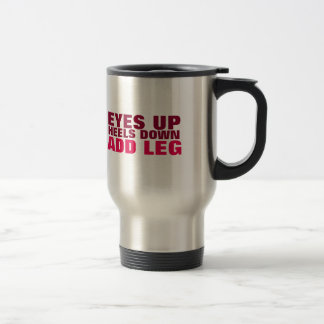 Eyes Up. Heels Down. Add Leg. (Maroon) Travel Mug