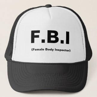 F.B.I, (Female Body Inspector) Trucker Hat