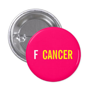 F  CANCER PINBACK BUTTON