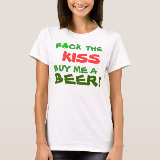 F*ck the KISS Buy me a BEER! T-Shirt