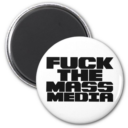 F*CK THE MASS MEDIA MAGNET