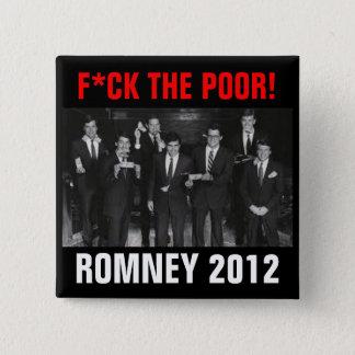 F*CK THE POOR Romney 2012 Pinback Button
