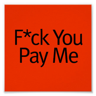 F*ck You, Pay Me Poster