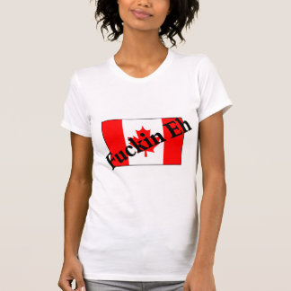 F*ckin Eh (Canadian Flag) Tee Shirt