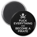 f*** everything and become a pirate 2 inch round magnet