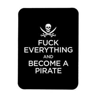 f*** everything and become a pirate magnet