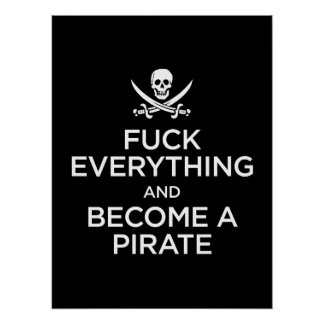 f*** everything and become a pirate poster