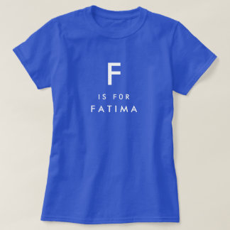 F is for Fatima Personalized Name and Monogram T-Shirt