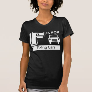 F Is For Fixing Cars T-Shirt