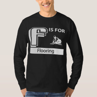 F Is For Flooring T-Shirt