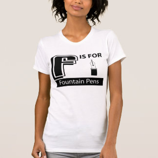 F Is For Fountain Pens T-shirt