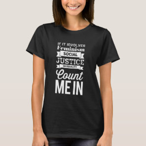 f it involves feminism social justice or equality T-Shirt