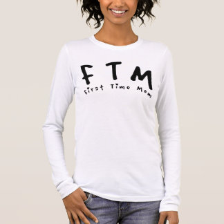 F.T.M. First Time Mom Long Sleeve T-Shirt
