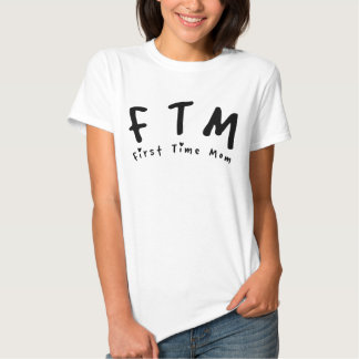 F.T.M. First Time Mom Shirt