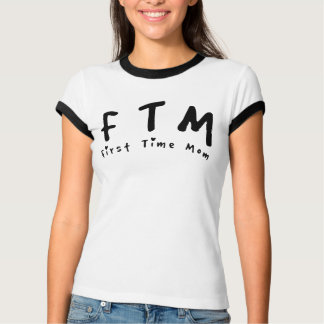 F.T.M. First Time Mom T-Shirt