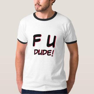 F U Dude! T-Shirt
