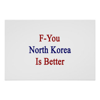 F usted Corea del Norte es mejor Impresiones