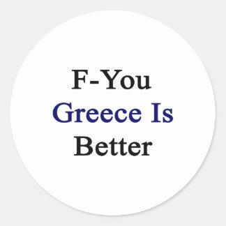 F usted Grecia es mejor Pegatina Redonda