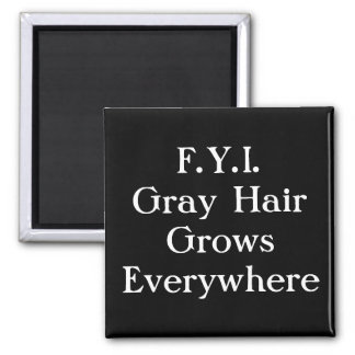 F.Y.I.Gray HairGrows Everywhere 2 Inch Square Magnet