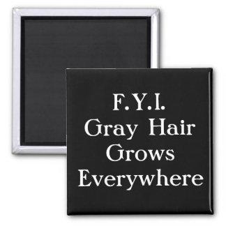 F.Y.I.Gray HairGrows por todas partes Imán Para Frigorífico