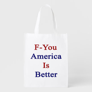 F You America Is Better Reusable Grocery Bag