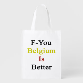 F You Belgium Is Better Reusable Grocery Bags