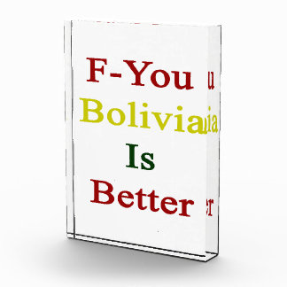 F You Bolivia Is Better Acrylic Award