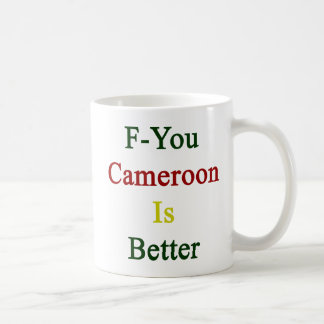 F You Cameroon Is Better Mugs