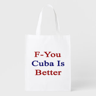 F You Cuba Is Better Market Tote